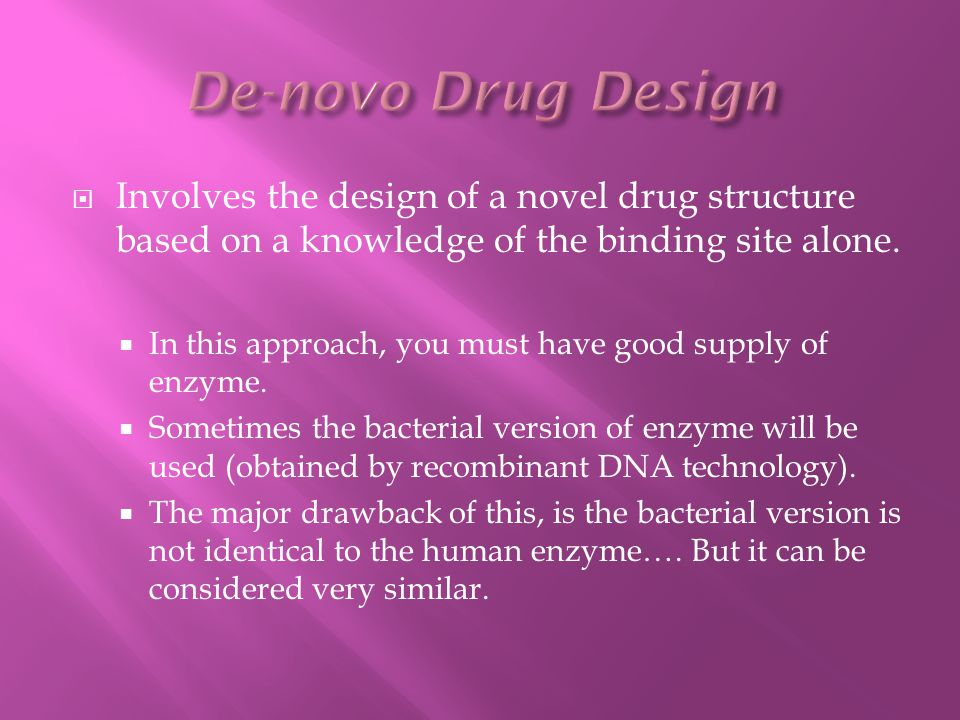 De-novo Drug Design Involves the design of a novel drug structure based on a knowledge of the binding site alone.
