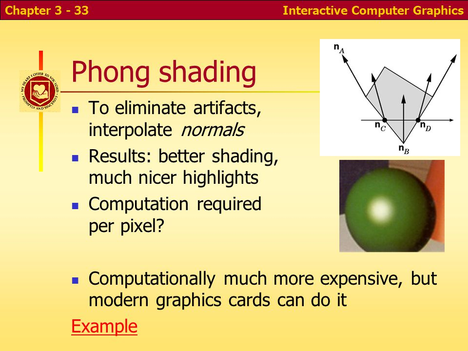 Phong shading To eliminate artifacts, interpolate normals