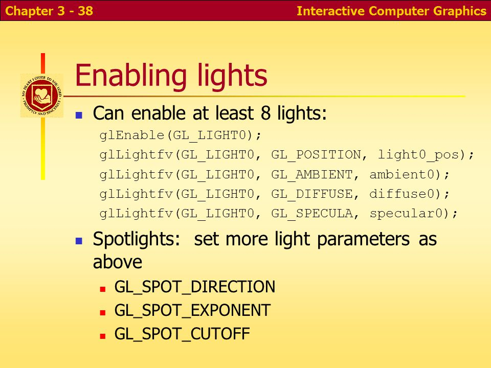 Enabling lights Can enable at least 8 lights: