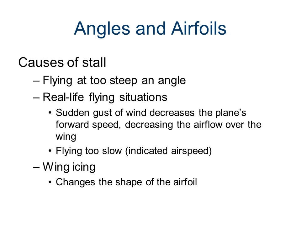Angles and Airfoils Causes of stall Flying at too steep an angle