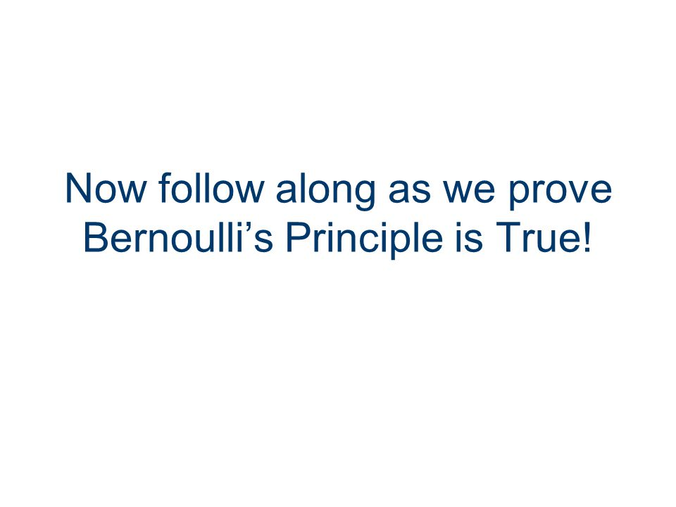 Now follow along as we prove Bernoulli's Principle is True!