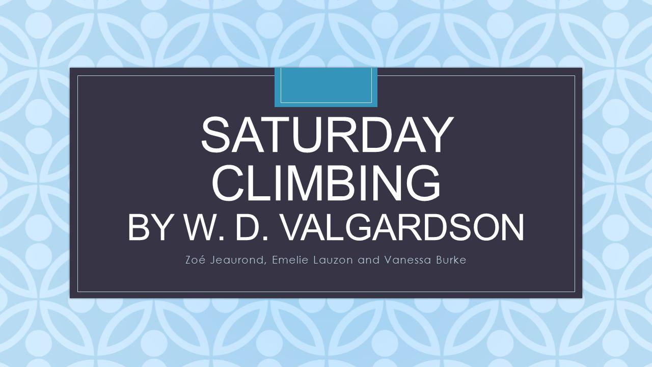 Saturday climbing by w. D. Valgardson