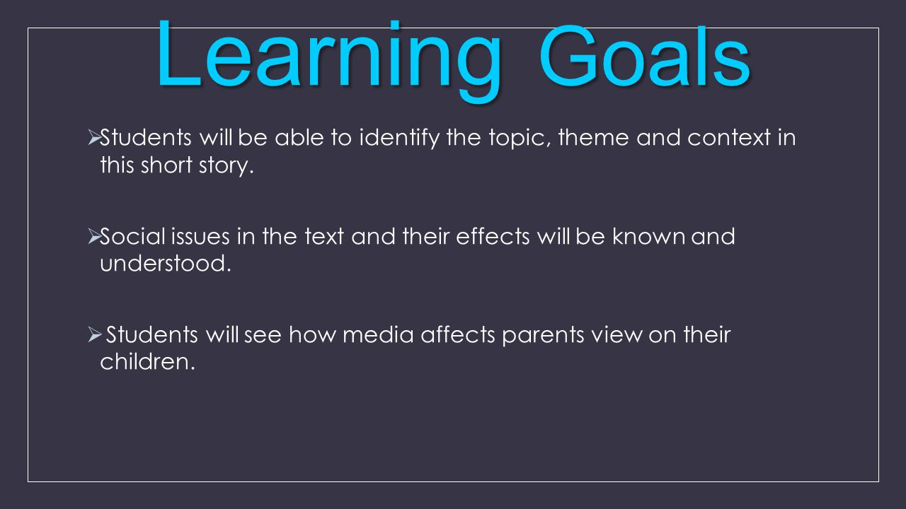 Learning Goals Students will be able to identify the topic, theme and context in this short story.