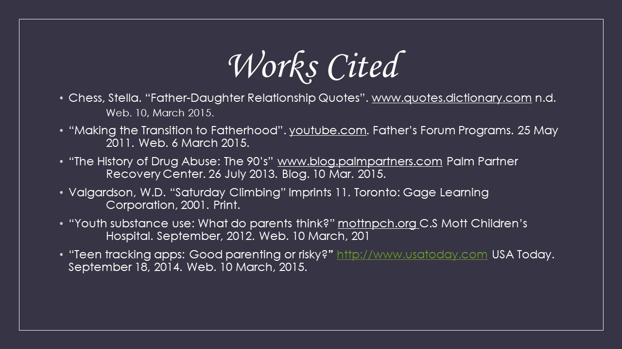 Works Cited Chess, Stella. Father-Daughter Relationship Quotes . www.quotes.dictionary.com n.d. Web. 10, March 2015.