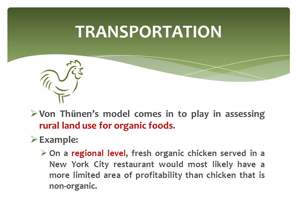 TRANSPORTATION Von Thünen's model comes in to play in assessing rural land use for organic foods. Example: