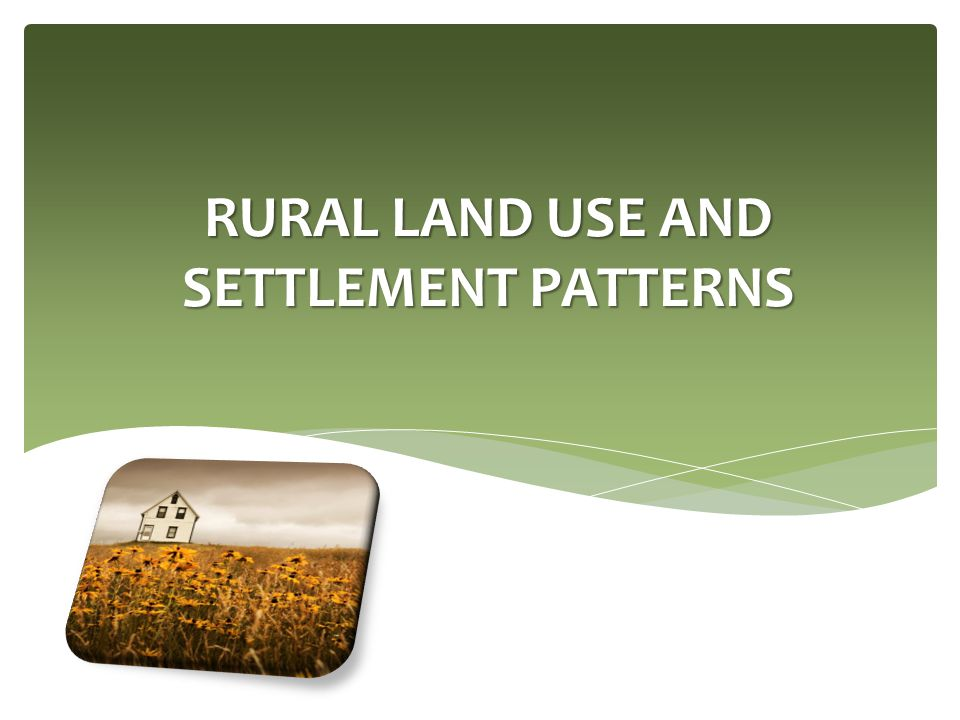 RURAL LAND USE AND SETTLEMENT PATTERNS
