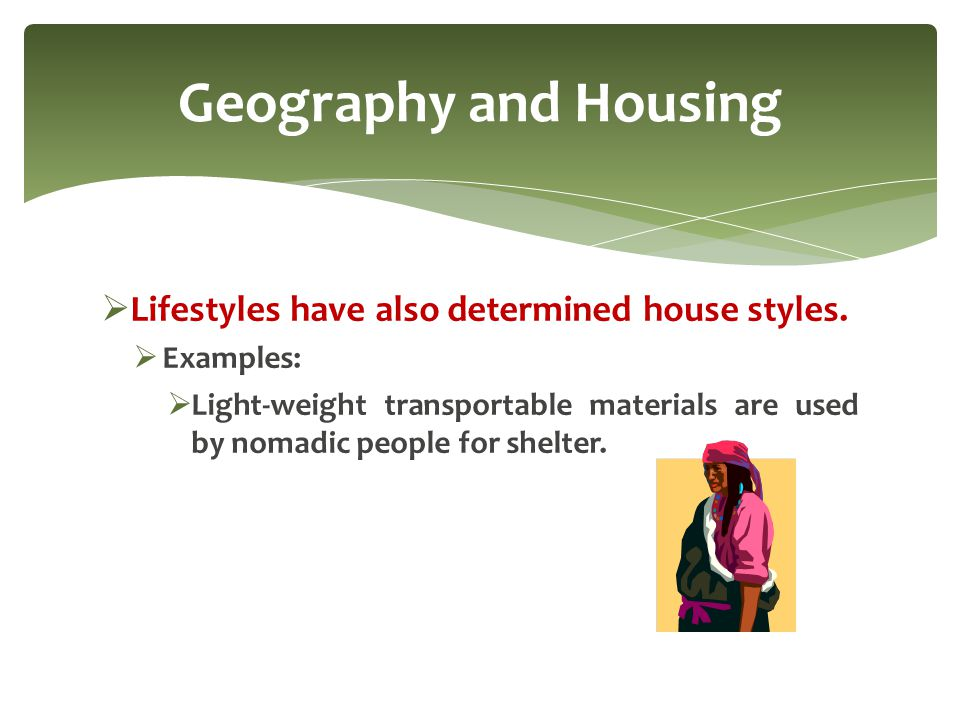 Geography and Housing Lifestyles have also determined house styles.
