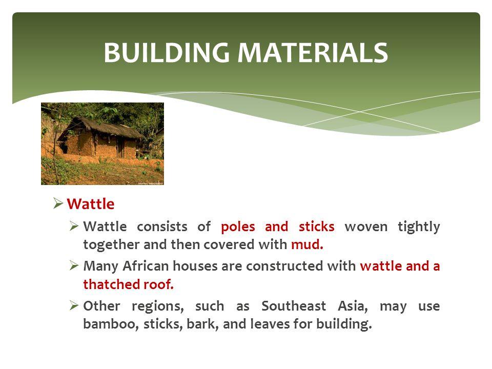 BUILDING MATERIALS Wattle