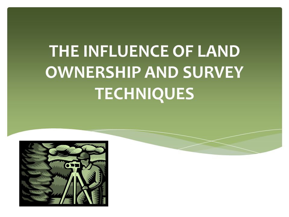 THE INFLUENCE OF LAND OWNERSHIP AND SURVEY TECHNIQUES