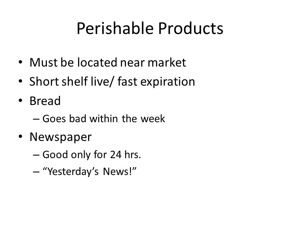 Perishable Products Must be located near market