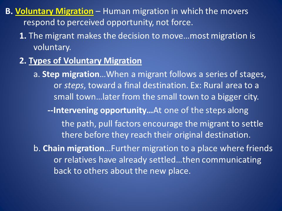 B. Voluntary Migration – Human migration in which the movers