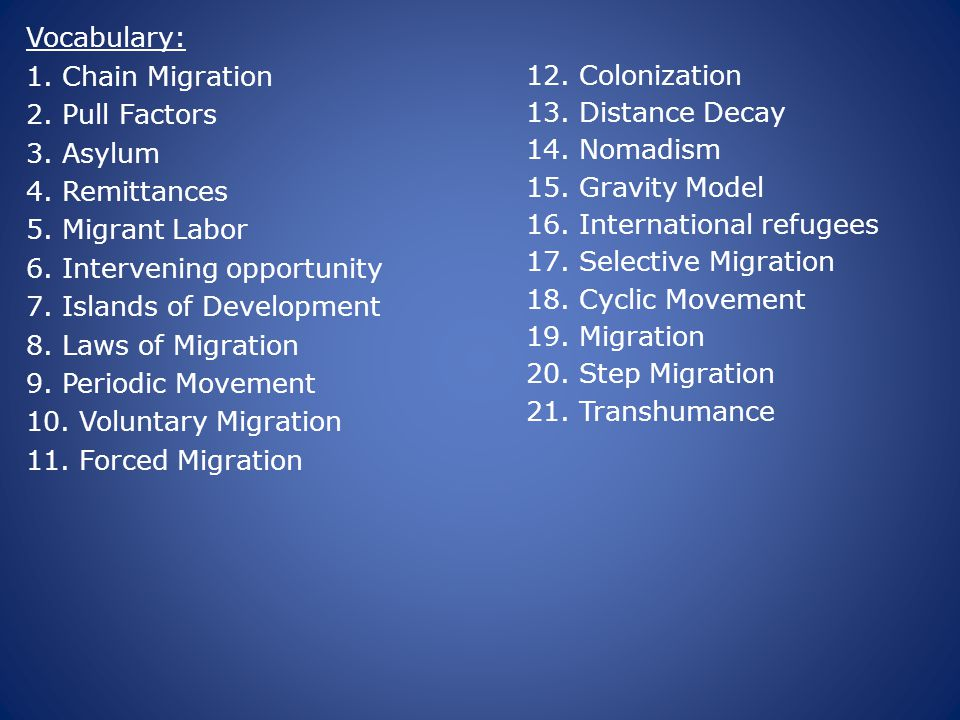 Vocabulary: 1. Chain Migration 2. Pull Factors 3. Asylum 4