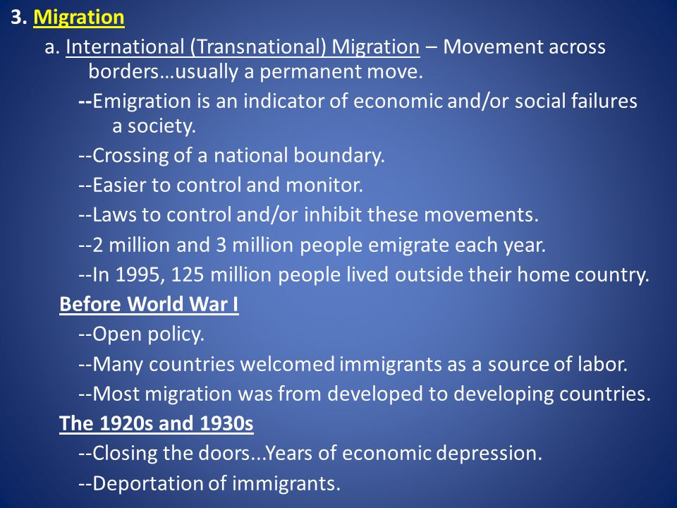 3. Migration a. International (Transnational) Migration – Movement across borders…usually a permanent move.
