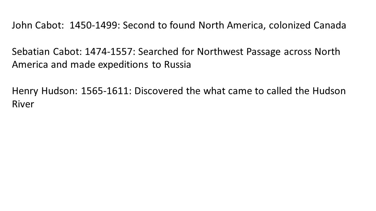 John Cabot: 1450-1499: Second to found North America, colonized Canada