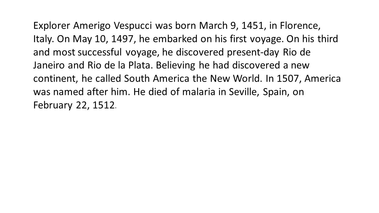 Explorer Amerigo Vespucci was born March 9, 1451, in Florence, Italy