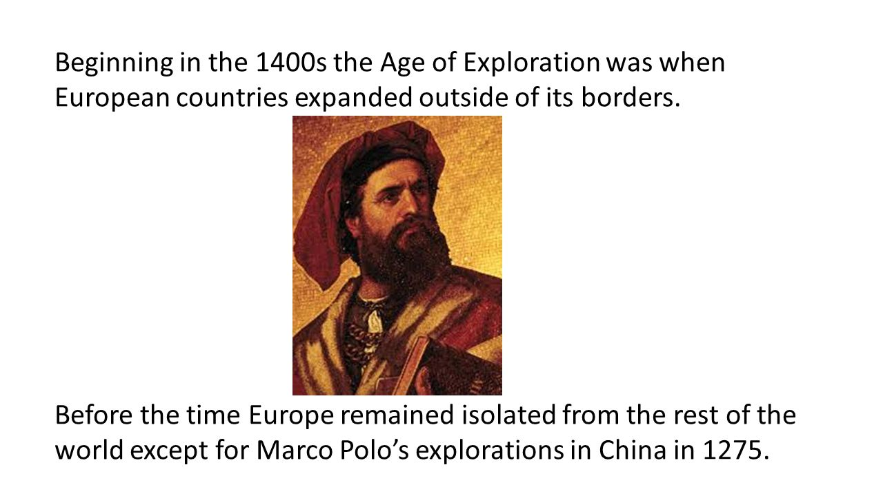 Beginning in the 1400s the Age of Exploration was when European countries expanded outside of its borders.