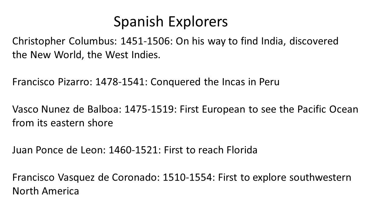 Spanish Explorers Christopher Columbus: 1451-1506: On his way to find India, discovered. the New World, the West Indies.