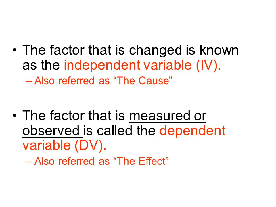 The factor that is changed is known as the independent variable (IV).
