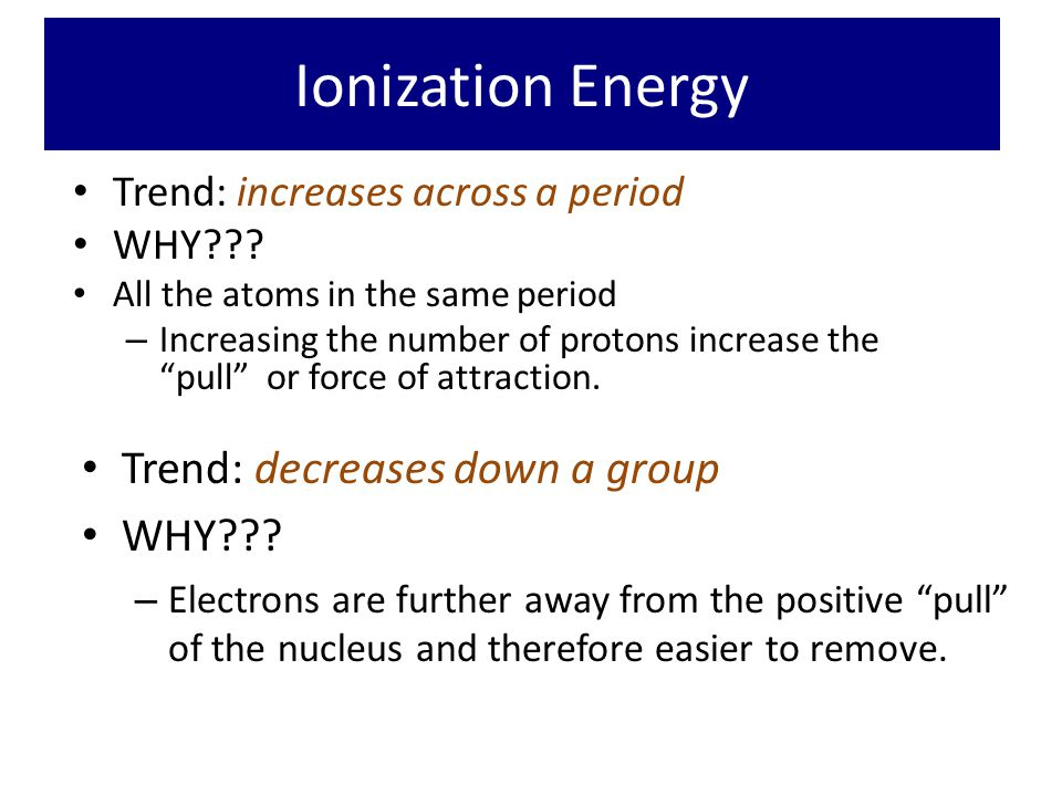 Ionization Energy Trend: decreases down a group WHY