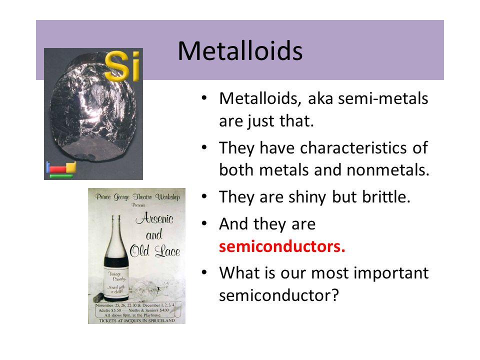 Metalloids Metalloids, aka semi-metals are just that.