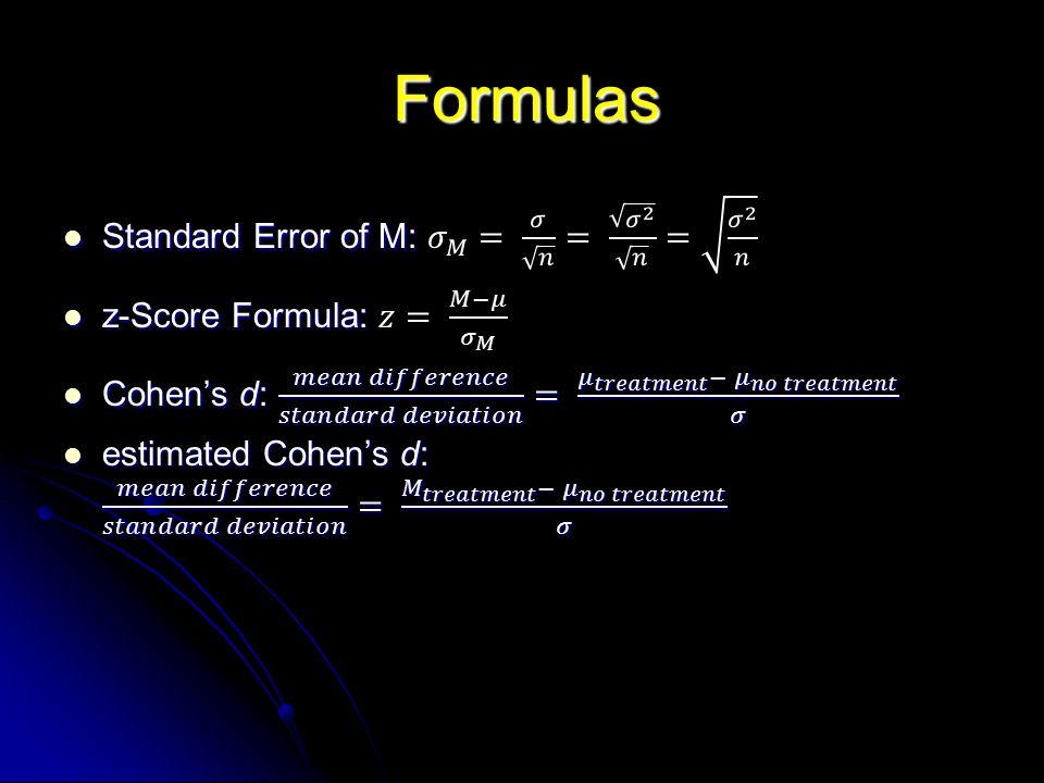 Formulas Standard Error of M: 𝜎 𝑀 = 𝜎 𝑛 = 𝜎 2 𝑛 = 𝜎 2 𝑛