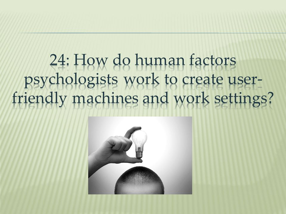 24: How do human factors psychologists work to create user-friendly machines and work settings