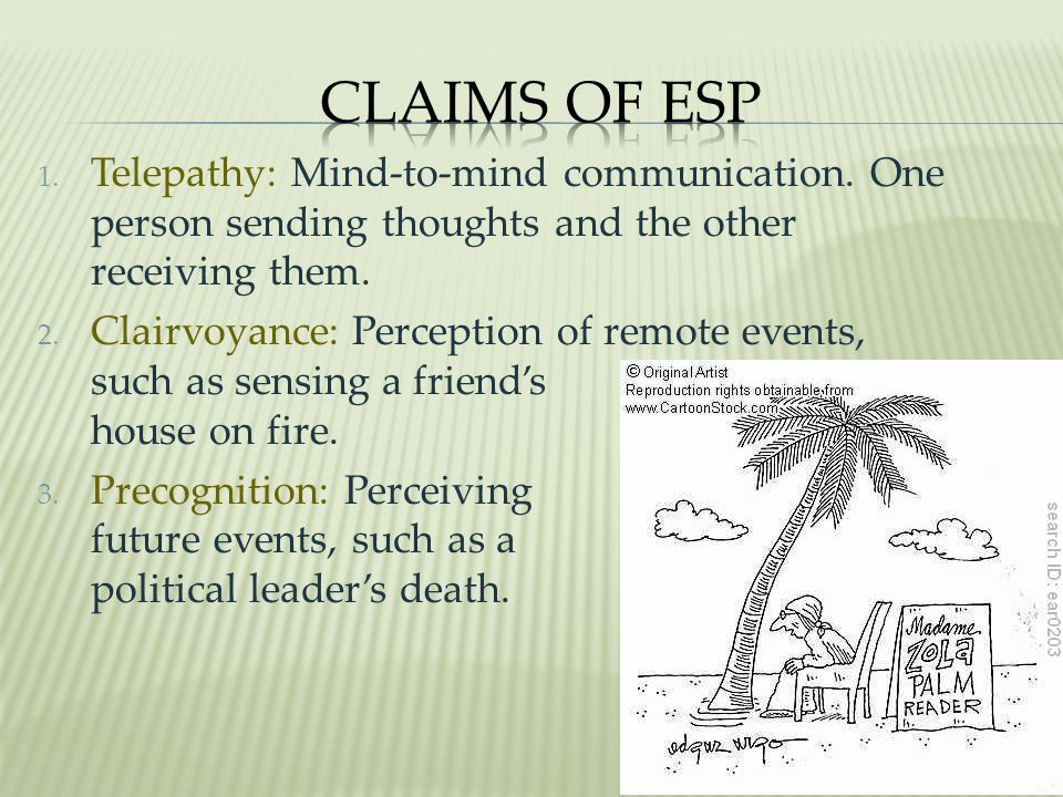 Claims of ESP Telepathy: Mind-to-mind communication. One person sending thoughts and the other receiving them.