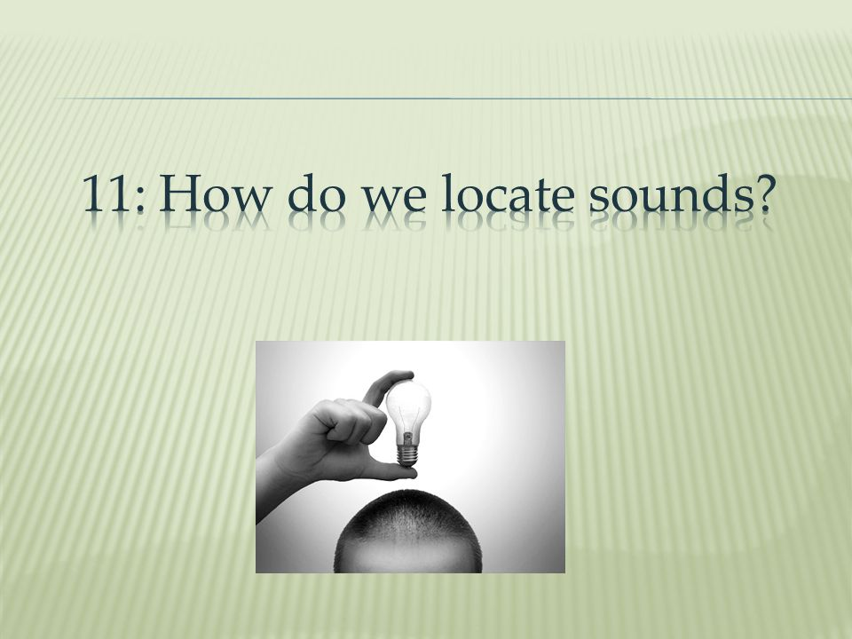 11: How do we locate sounds