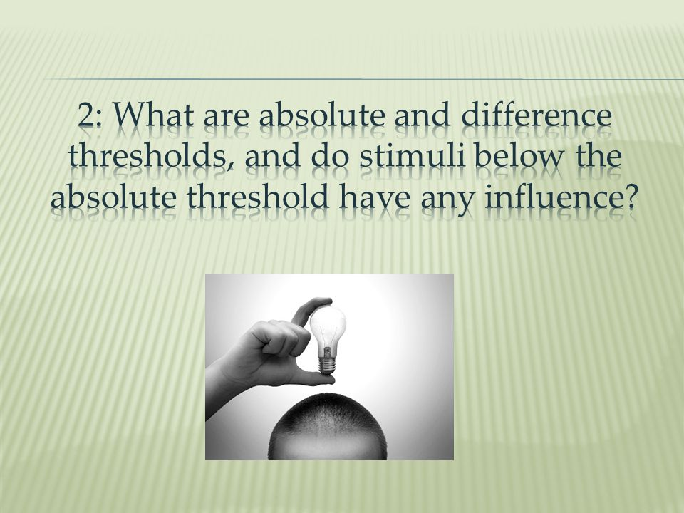 2: What are absolute and difference thresholds, and do stimuli below the absolute threshold have any influence