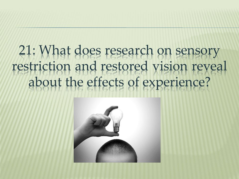 21: What does research on sensory restriction and restored vision reveal about the effects of experience