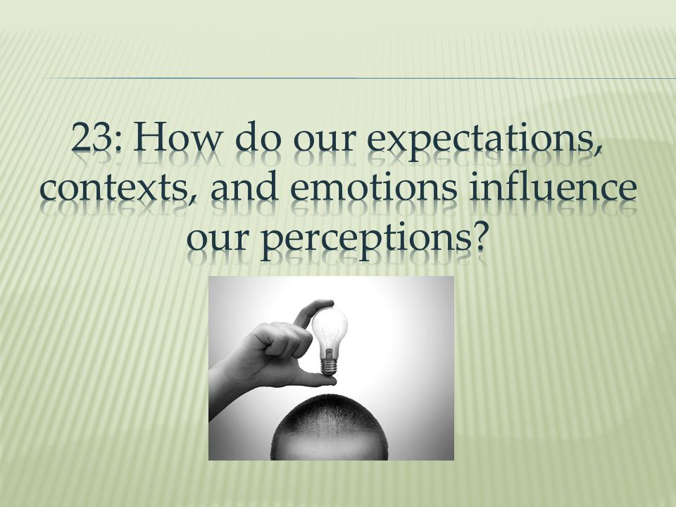 23: How do our expectations, contexts, and emotions influence our perceptions