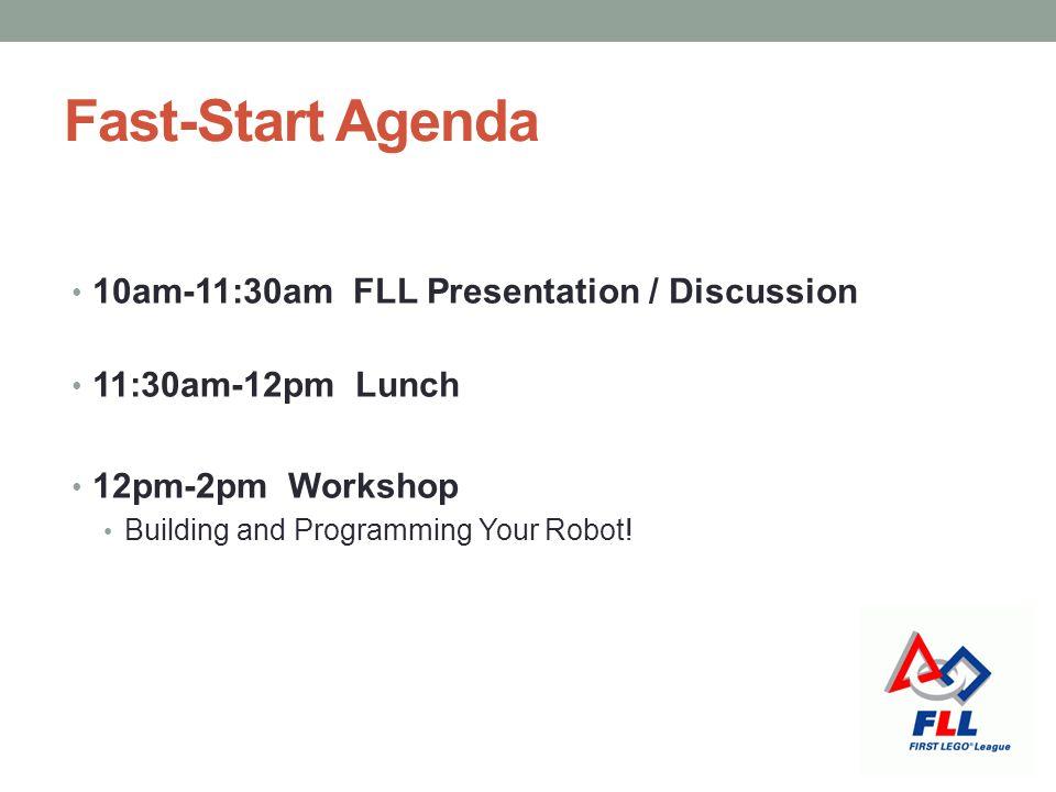 Fast-Start Agenda 10am-11:30am FLL Presentation / Discussion