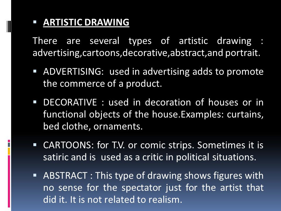 ARTISTIC DRAWING There are several types of artistic drawing : advertising,cartoons,decorative,abstract,and portrait.