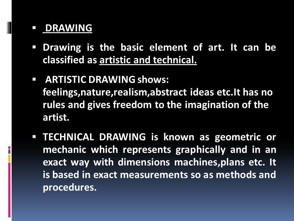 DRAWING Drawing is the basic element of art. It can be classified as artistic and technical.
