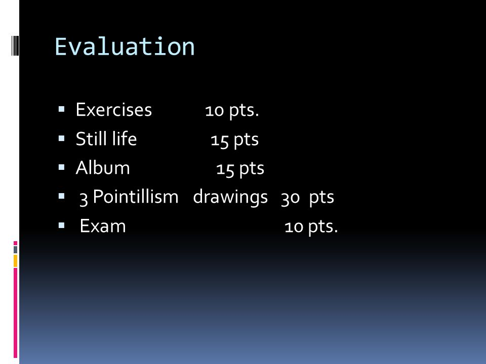 Evaluation Exercises 10 pts. Still life 15 pts Album 15 pts