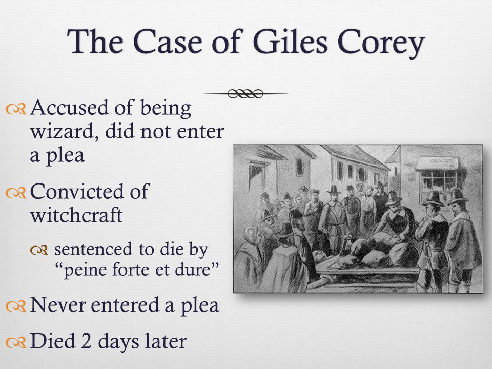 The Case of Giles Corey Accused of being wizard, did not enter a plea