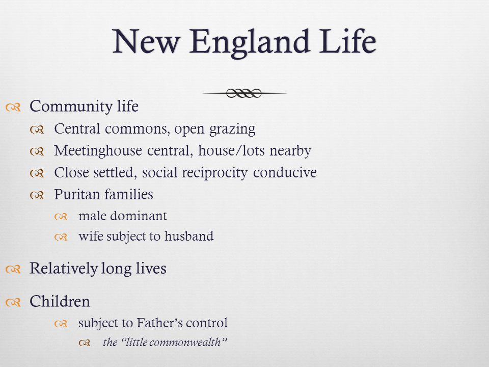 New England Life Community life Relatively long lives Children