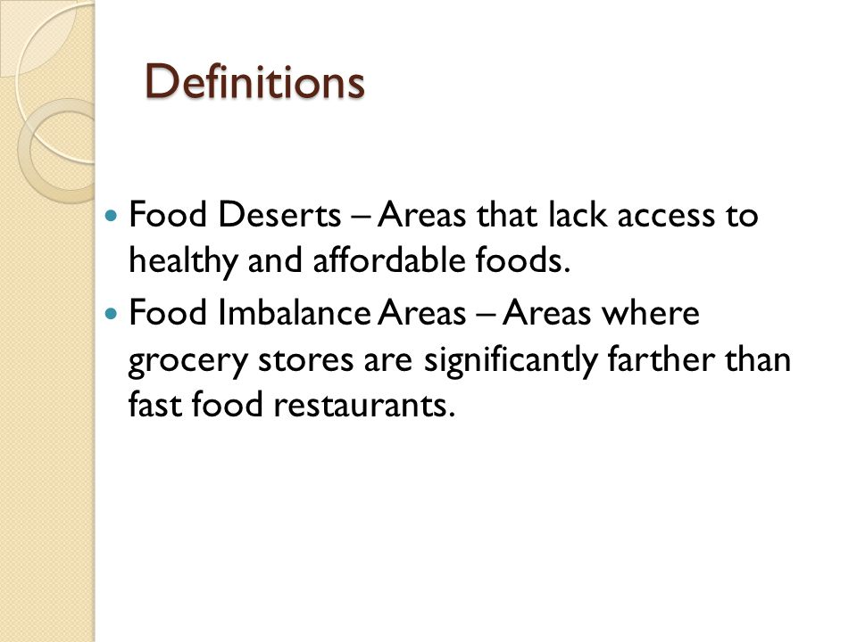 Definitions Food Deserts – Areas that lack access to healthy and affordable foods.