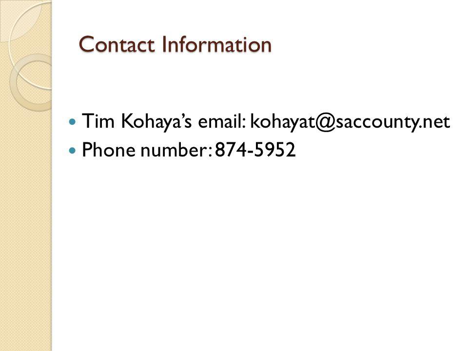 Contact Information Tim Kohaya's email: kohayat@saccounty.net. Phone number: 874-5952.