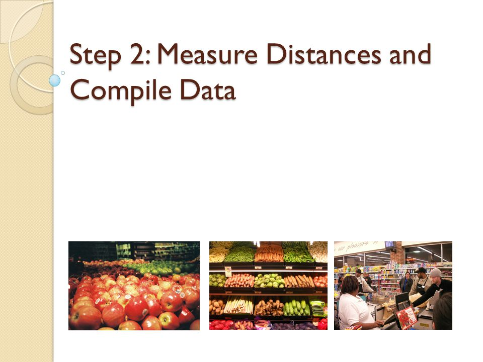 Step 2: Measure Distances and Compile Data