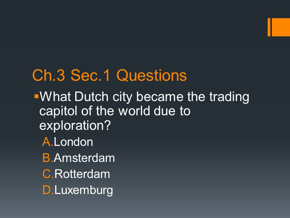 Ch.3 Sec.1 Questions What Dutch city became the trading capitol of the world due to exploration London.