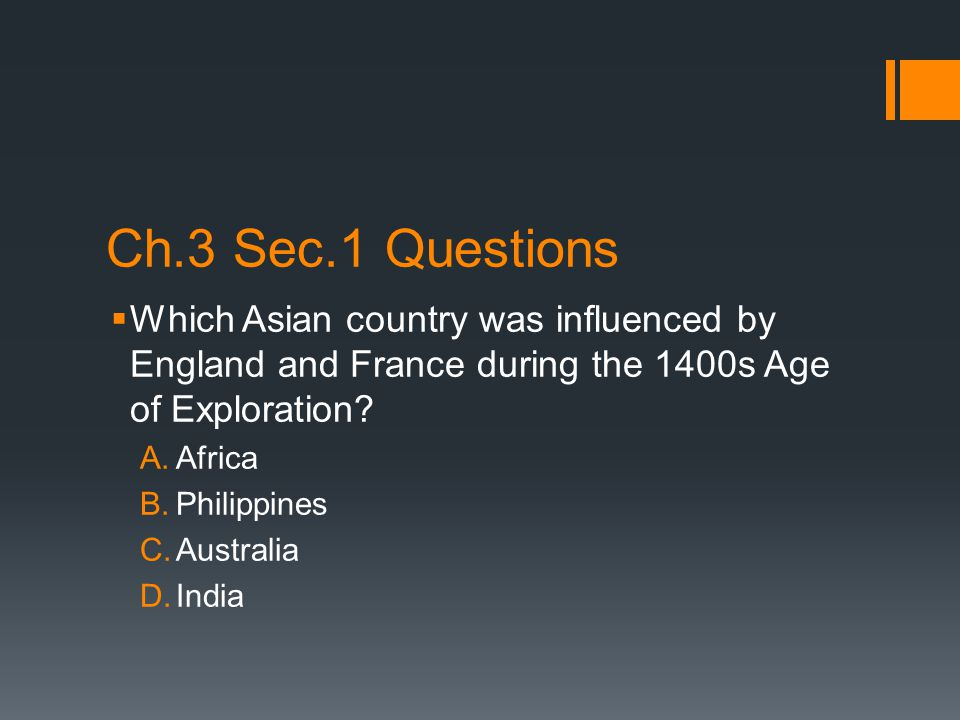 Ch.3 Sec.1 Questions Which Asian country was influenced by England and France during the 1400s Age of Exploration