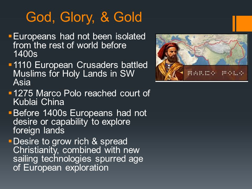 God, Glory, & Gold Europeans had not been isolated from the rest of world before 1400s.