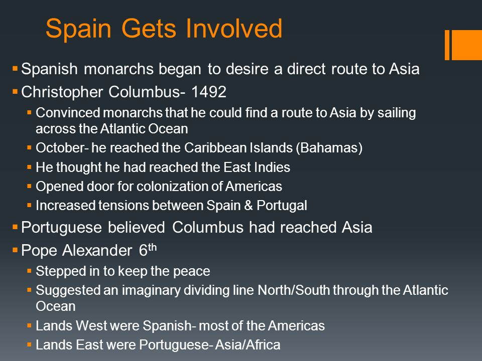 Spain Gets Involved Spanish monarchs began to desire a direct route to Asia. Christopher Columbus- 1492.