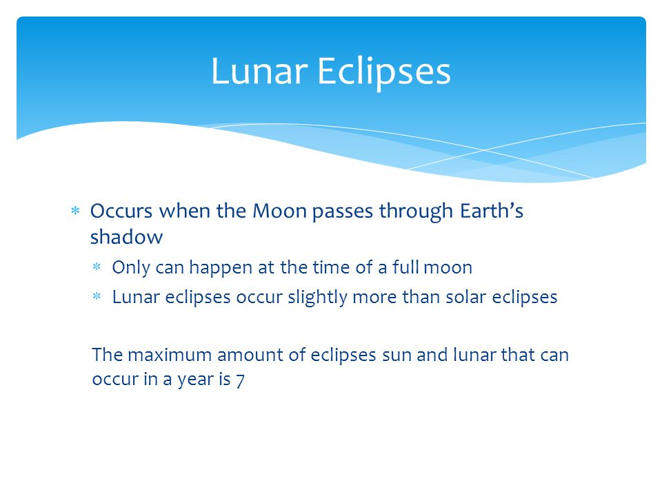 Lunar Eclipses Occurs when the Moon passes through Earth's shadow