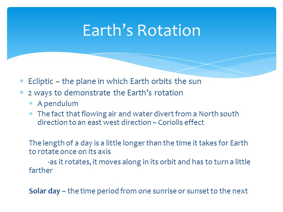 Earth's Rotation Ecliptic – the plane in which Earth orbits the sun