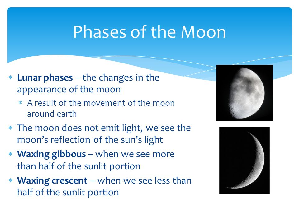 Phases of the Moon Lunar phases – the changes in the appearance of the moon. A result of the movement of the moon around earth.