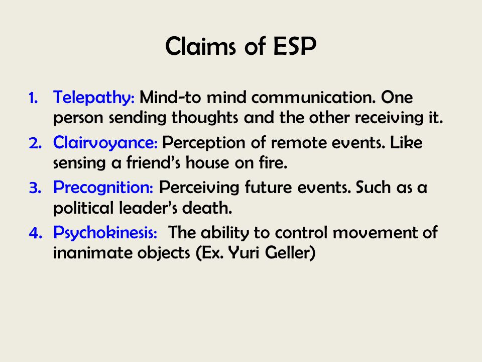 Claims of ESP Telepathy: Mind-to mind communication. One person sending thoughts and the other receiving it.