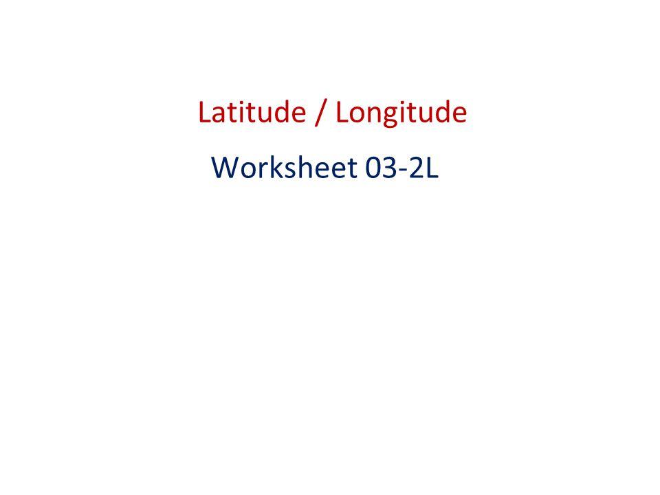 Latitude / Longitude Worksheet 03-2L