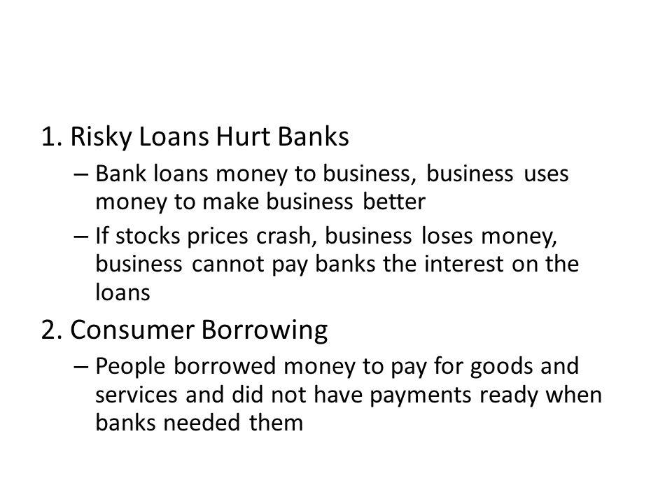 1. Risky Loans Hurt Banks 2. Consumer Borrowing